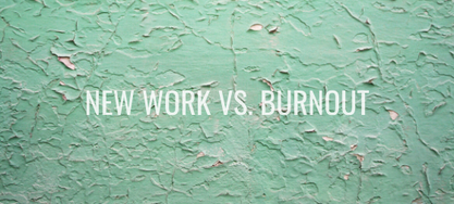 New Work vs. Burnout New Work vs. Burnout